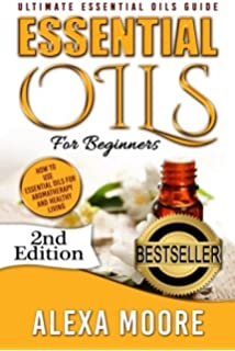Essential Oils: Ultimate Essential Oils Guide and 89 Powerful Essential Oils Recipes! - How