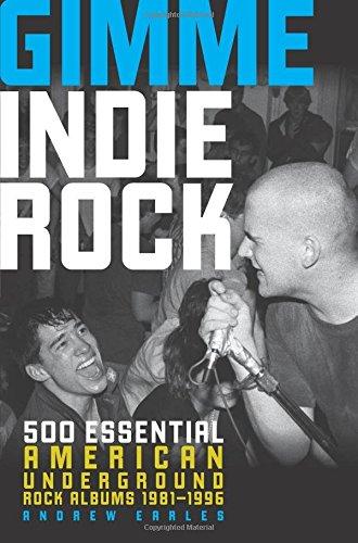 Gimme Indie Rock: 500 Essential American Underground Rock Albums 1981-1996