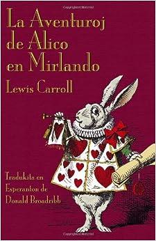 La Aventuroj de Alico en Mirlando: Alice's Adventures in Wonderland in Esperanto (Esperanto Edition)