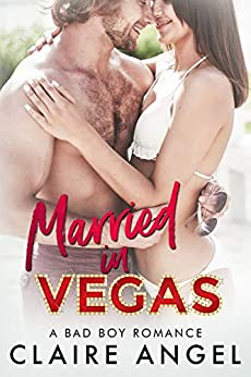 Married in Vegas: A Bad Boy Romance by [Angel, Claire]