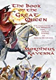 The Book of The Great Queen: The Many Faces of the Morrigan from Ancient Legends to Modern Devotions