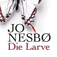 Die Larve Hörbuch von Jo Nesbø Gesprochen von: Uve Teschner