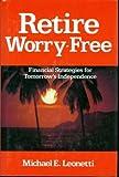 Retire Worry Free, Michael E. Leonetti, 0884621073