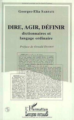 Dire, agir, definir: Dictionnaires et langage ordinaire : critique de la raison lexicographique d'un point de vue pragmatique (Collection