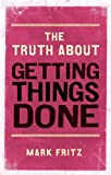 The Truth about Getting Things Done, Mark Fritz, 0273770004