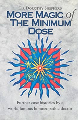 More Magic of the Minimum Dose: Further Case Histories by a
