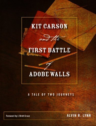 Kit Carson and the First Battle of Adobe Walls: A Tale of Two Journeys (Grover E. Murray Studies in the American Southwest) ()
