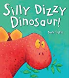 Silly Dizzy Dinosaur! by Jack Tickle (2015-06-01)