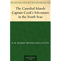 The Cannibal Islands Captain Cook's Adventure in the South Seas (English Edition)