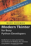 Modern Tkinter for Busy Python Developers: Quickly learn to create great looking user interfaces for Windows, Mac and…