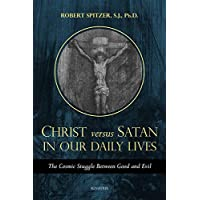 Image for Christ Vs. Satan in Our Daily Lives: The Cosmic Struggle Between Good and Evil (Called Out of Darkness: Contending With)