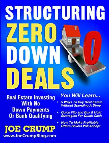 Structuring Zero Down Deals: Real Estate Investing With No Down Payment Or Bank Qualifying