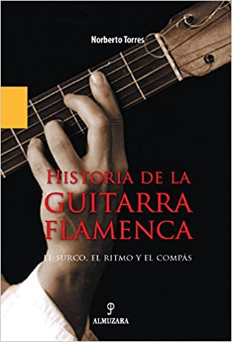 Historia de la guitarra flamenca (Flamenco): Amazon.es: Norberto Torres Cortés: Libros