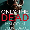 Only the Dead Audiobook by Malcolm Hollingdrake Narrated by Nicholas Camm