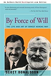By Force of Will: The Life and Art of Ernest Hemingway