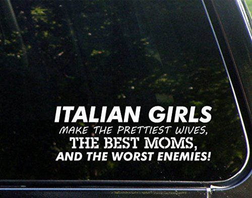 italian-girls-make-the-prettiest-wives-the-best-moms-and-the-worst-enemies-8-3-4-x-3-die-cut-decal-b