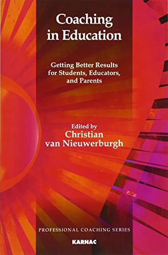 Coaching in Education: Getting Better Results for Students, Educators and Parents (Professional Coaching Series)