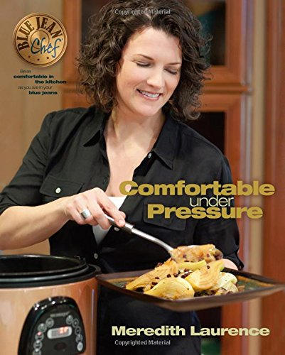 Comfortable Under Pressure: Pressure Cooker Meals: Recipes, Tips, and Explanations (The Blue Jean Chef)