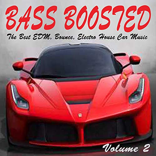 Bass Boosted Vol. 2 (The Best EDM, Bounce, Electro House Car Music Mix)