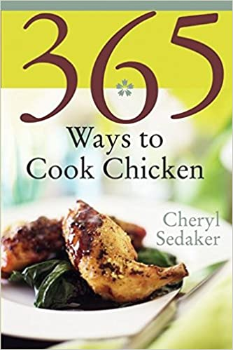 365 Ways to Cook Chicken: Simply the Best Chicken Recipes You'll Find Anywhere! by Cheryl Sedeker