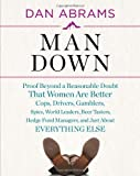 Man Down: Proof Beyond a Reasonable Doubt That Women Are Better Cops, Drivers, Gamblers, Spies, World Leaders, Beer Tasters, Hedge Fund Managers, and Just About
