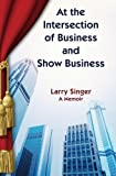 img - for At the Intersection of Business and Show Business book / textbook / text book
