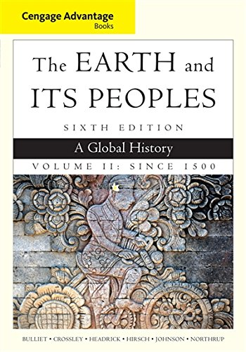 2: Cengage Advantage Books: The Earth and Its Peoples, Volume II: Since 1500: A Global History