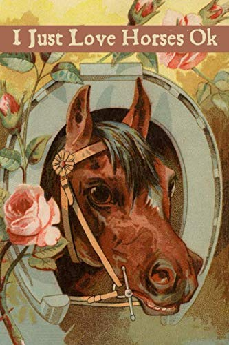(I Just Love Horses Ok: A Blank Lined Journal for anyone that loves the Equestrian Life. )