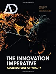 The Innovation Imperative: Architectures of Vitality (Architectural Design)