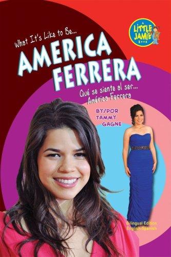 America Ferrera (Little Jamie Books: What It's Like to Be…) (Spanish Edition) (Little Jamie Books: What It's Like to Be/Un Libro: Que se siente al ser) (Spanish and English Edition)
