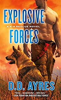 Explosive Forces: A K-9 Rescue Novel by [Ayres, D. D.]