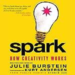 Spark: How Creativity Works | Julie Burstein,Kurt Andersen