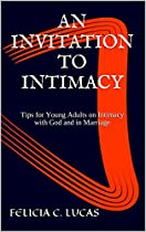 An Invitation To Intimacy: Tips For Young Adults On Intimacy With God And In Marriage