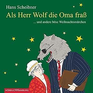 Als Herr Wolf die Oma fraß... und andere böse Weihnachtsmärchen Hörbuch
