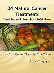 24 Natural Cancer Treatments You Haven't Heard of Until Now: Low-Cost Cancer Therapies That Work!