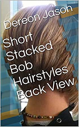 Short Stacked Bob Hairstyles Back View Kindle Edition By Dereon