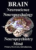 Brain: Neuroscience. Neuropsychology, Neuropsychiatry, Mind: Introduction, Primer, Overview