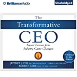 The Transformative CEO: Impact Lessons from Industry Game Changers | Jeffrey J. Fox,Robert Reiss