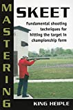 img - for Mastering Skeet: Fundamental Shooting Techniques for Hitting the Target in Championship Form book / textbook / text book