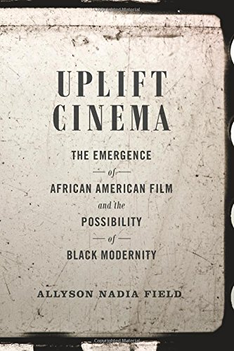 Search : Uplift Cinema: The Emergence of African American Film and the Possibility of Black Modernity