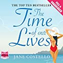 The Time of Our Lives Audiobook by Jane Costello Narrated by Alex Tregear