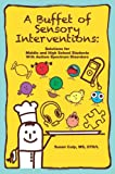 A Buffet of Sensory Interventions: Solutions for Middle and High School Students with Autism Spectrum Disorders