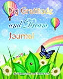 My Gratitude and Dream Journal: A beautiful journal with magical art and inspiring quotes for kids, teens and adults
