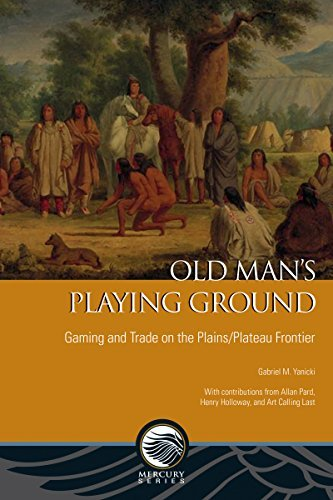 Old Man's Playing Ground: Gaming and Trade on the Plains/Plateau Frontier (Mercury Series: Archaeology Papers) by Gabriel M Yanicki (2014-03-27)