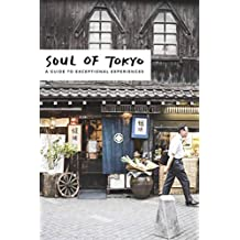 Soul of Tokyo: A Guide of 30 Exceptional Experiences