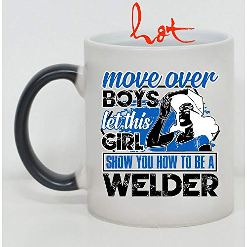 Funny Welders Cup, Move Over Boys Let This Girl Show You How To Be A Welder Change color mug, Magic Coffee Heat Sensitive Mug (Color Changing Mug 11oz) -