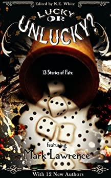 Lucky or Unlucky? 13 Stories of Fate by [Aaron, Michael, Charlotte Ashley, Eric J. Best, Nils Durban, Wilson Geiger, Andrew Leon Hudson, A. Lynn, J. R. Murdock, J. M. Odell, Michell Plested, Tristis Ward, Mark Lawrence]