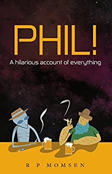 Phil!: A hilarious account of everything by [Momsen, Mr R P]