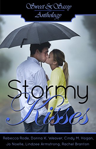 Sweet & Sassy Anthology: Stormy Kisses by [Rode, Rebecca, Weaver,Donna K., Hogan,Cindy M., Noelle,Jo, Armstrong,Lindzee, Branton,Rachel]