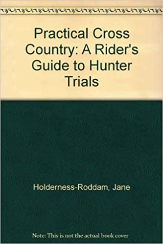 Download online Practical Cross Country: A Rider's Guide to Hunter Trials PDF, azw (Kindle)